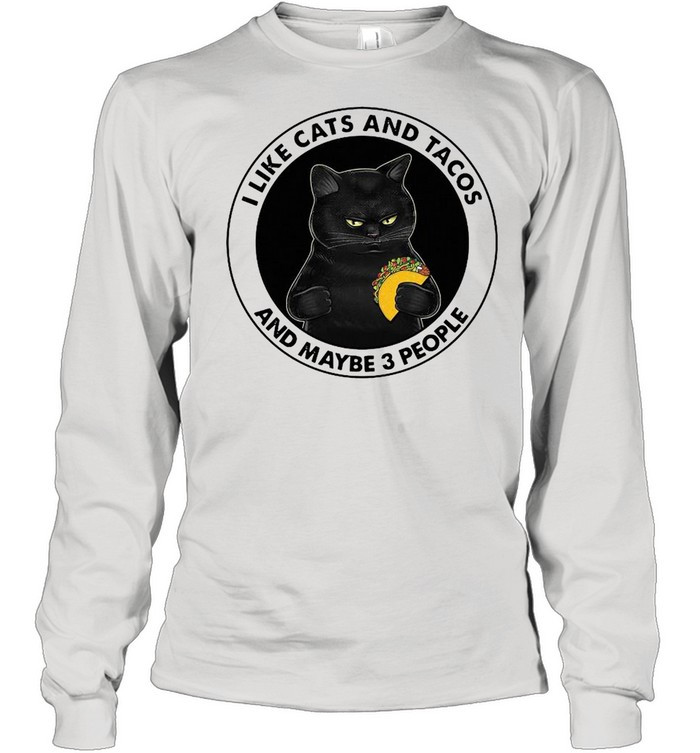 Black Cat I Like Cats And Tacos And Maybe 3 People Shirt