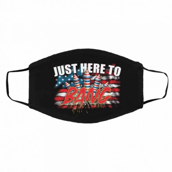 just here to bang fireworks patriotic american flag face mask