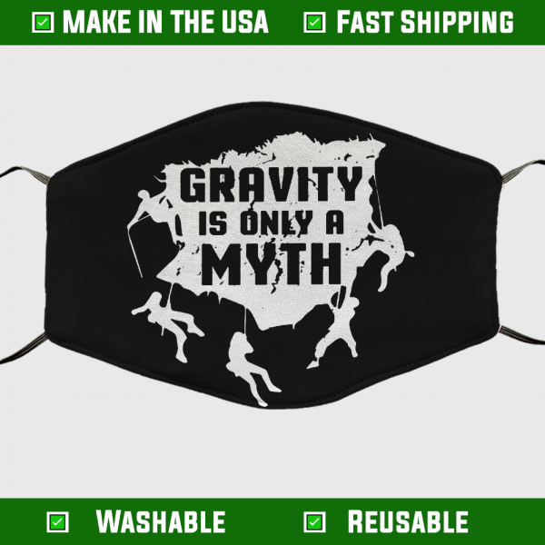 Gravity Is Only A Myth Face Mask