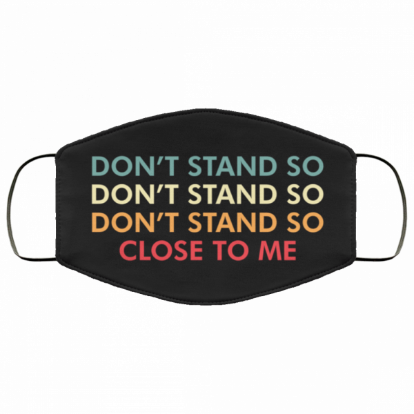 dont stand to close to me face mask 6713