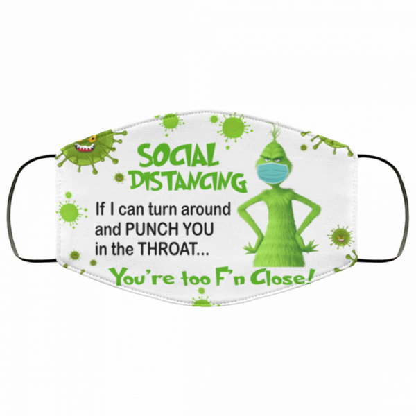 grinch social distancing youre too fn close face mask 6658