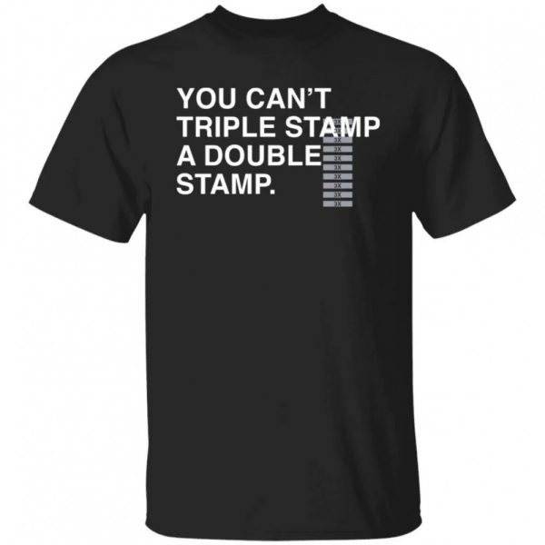 You Can t Triple Stamp A Double Stamp Shirt