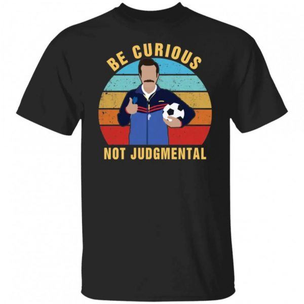 Ted Lasso Be Curious Not Judgmental Shirt