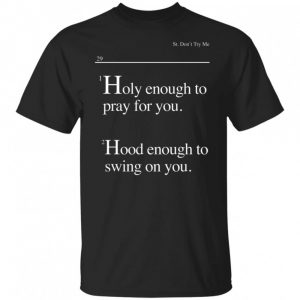 Lovely Mimi Holy Enough To Pray For You Hood Enough To Swing On You shirt